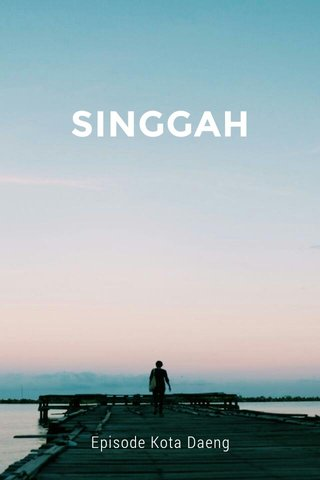 SINGGAH Episode Kota Daeng