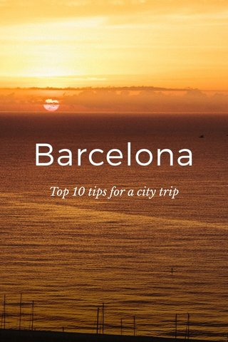 Barcelona Top 10 tips for a city trip