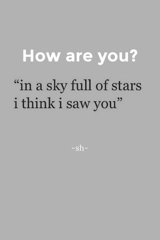 How are you? -sh-