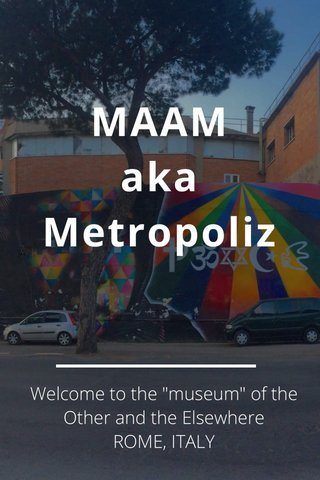 "MAAM aka Metropoliz Welcome to the ""museum"" of the Other and the Elsewhere ROME, ITALY"