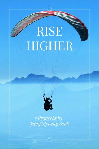 RISE HIGHER #Proverbs by Jung Myeong Seok