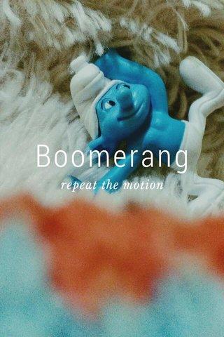 Boomerang repeat the motion