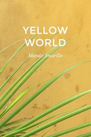 YELLOW WORLD Mundo Amarillo