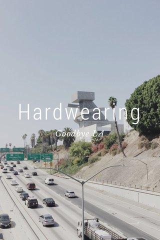 Hardwearing Goodbye LA