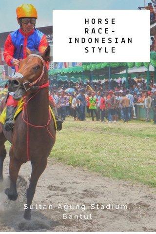 HORSE RACE- INDONESIAN STYLE Sultan Agung Stadium, Bantul