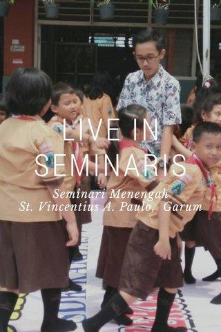 LIVE IN SEMINARIS Seminari Menengah St. Vincentius A. Paulo, Garum