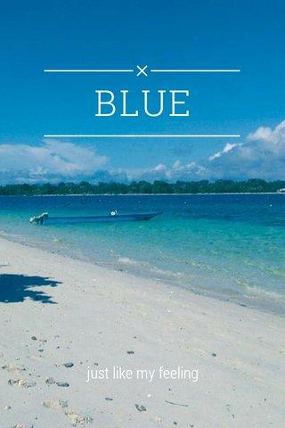 BLUE just like my feeling