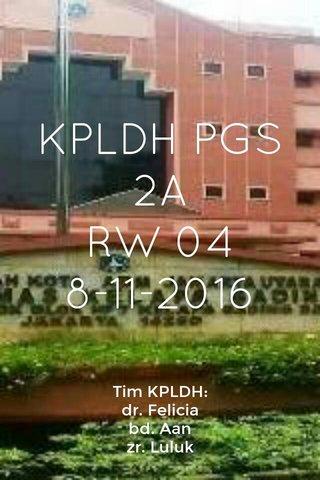 KPLDH PGS 2A RW 04 8-11-2016 Tim KPLDH: dr. Felicia bd. Aan zr. Luluk