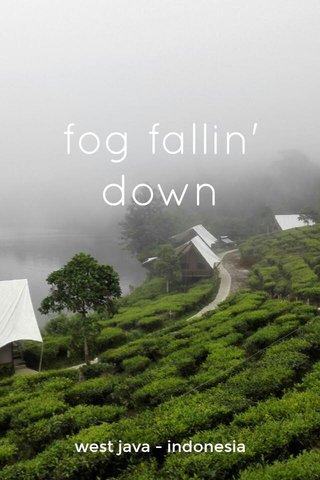 fog fallin' down west java - indonesia