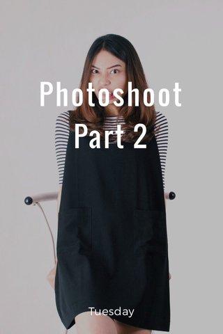 Photoshoot Part 2 Tuesday