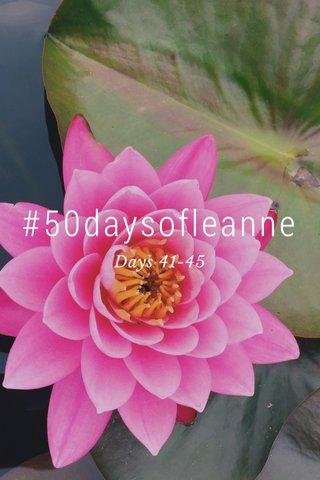#50daysofleanne Days 41-45