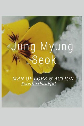 Jung Myung Seok MAN OF LOVE & ACTION #stellerthankful