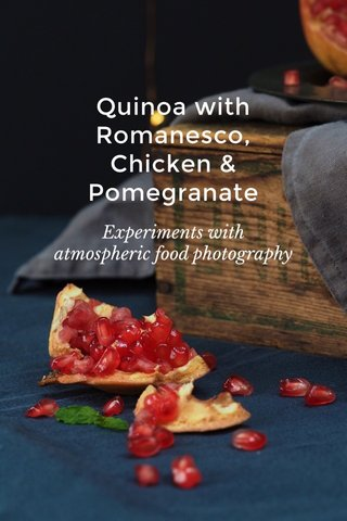 Quinoa with Romanesco, Chicken & Pomegranate Experiments with atmospheric food photography
