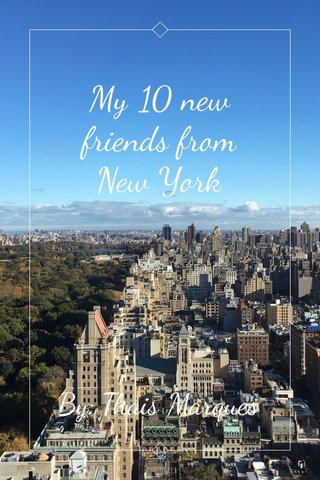 My 10 new friends from New York By: Thais Marques