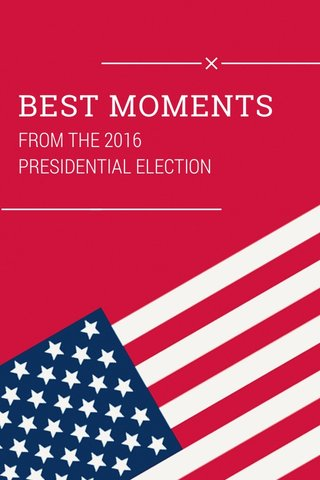 BEST MOMENTS FROM THE 2016 PRESIDENTIAL ELECTION