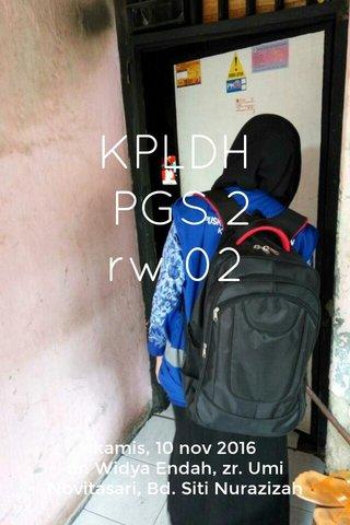 KPLDH PGS 2 rw 02 kamis, 10 nov 2016 dr. Widya Endah, zr. Umi Novitasari, Bd. Siti Nurazizah