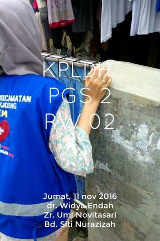 KPLDH PGS 2 RW 02 Jumat, 11 nov 2016 dr. Widya Endah Zr. Umi Novitasari Bd. Siti Nurazizah