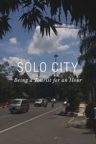 SOLO CITY Being a Tourist for an Hour