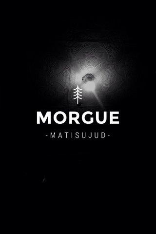 MORGUE -MATISUJUD-
