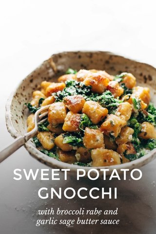 SWEET POTATO GNOCCHI with broccoli rabe and garlic sage butter sauce