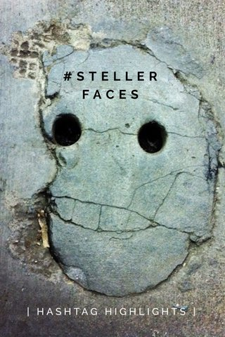 #STELLERFACES | HASHTAG HIGHLIGHTS |
