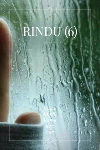RINDU (6) Hujan Rindu Kamu dan Aku