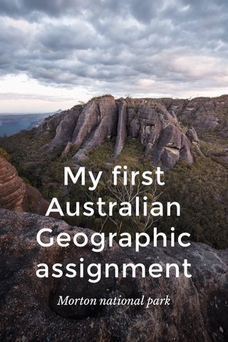 My first Australian Geographic assignment Morton national park