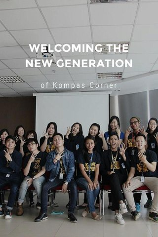 WELCOMING THE NEW GENERATION of Kompas Corner