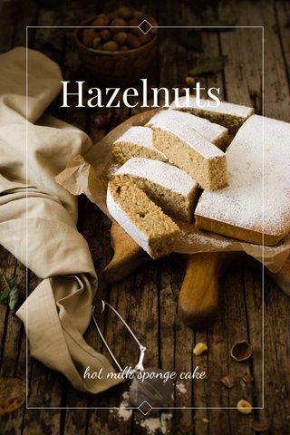 Hazelnuts hot milk sponge cake
