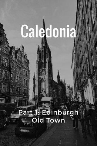 Caledonia Part 1: Edinburgh Old Town