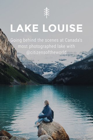 LAKE LOUISE Going behind the scenes at Canada's most photographed lake with @citizensoftheworld