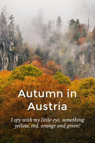 Autumn in Austria I spy with my little eye, something yellow, red, orange and green!