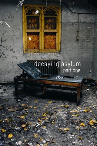 decaying asylum part one