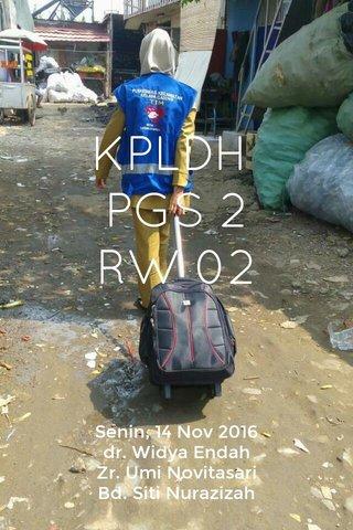 KPLDH PGS 2 RW 02 Senin, 14 Nov 2016 dr. Widya Endah Zr. Umi Novitasari Bd. Siti Nurazizah