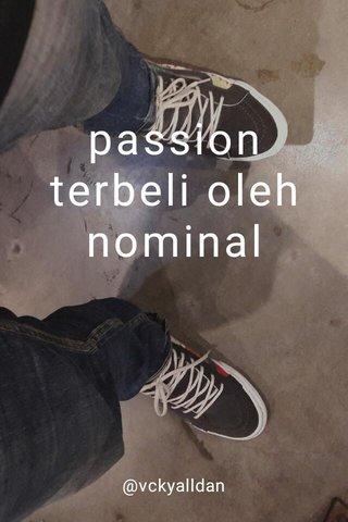 passion terbeli oleh nominal @vckyalldan