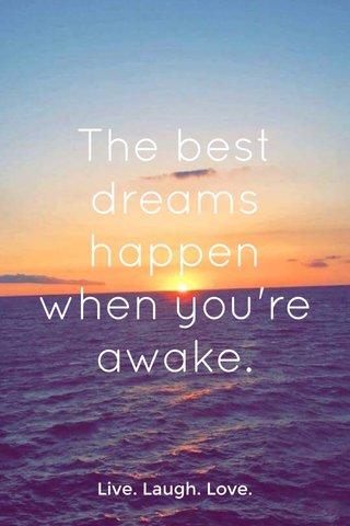 The best dreams happen when you're awake. Live. Laugh. Love.