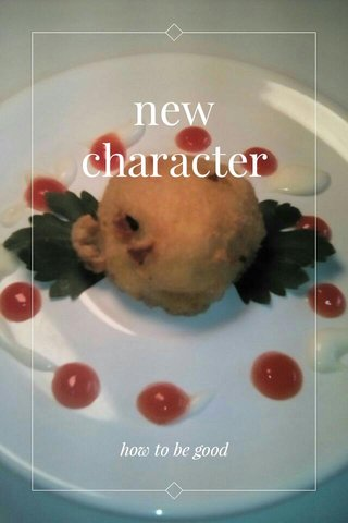 new character how to be good