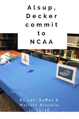 Alsup, Decker commit to NCAA By Lexi Raffles & Marissa Bizzario 11/15/16
