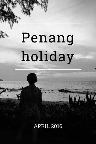 Penang holiday APRIL 2016