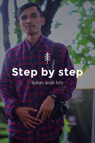 Step by step Bukan anak hits