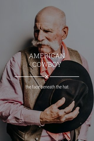 AMERICAN COWBOY the face beneath the hat