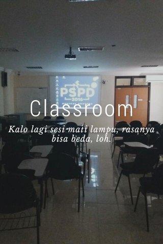 Classroom Kalo lagi sesi mati lampu, rasanya bisa beda, loh.