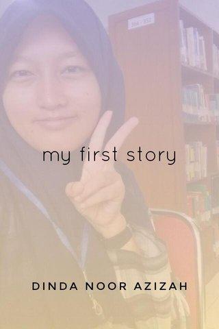 my first story DINDA NOOR AZIZAH