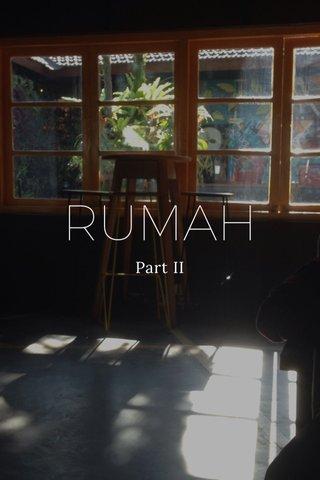 RUMAH Part II