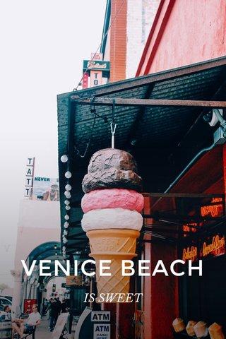 VENICE BEACH IS SWEET