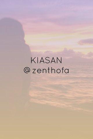 KIASAN @zenthofa