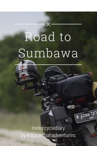 Road to Sumbawa motorcyclediary by #djarambahadventurinc