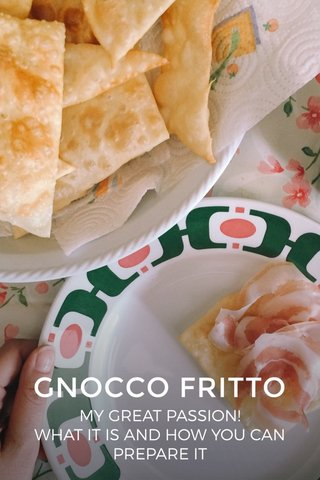 GNOCCO FRITTO MY GREAT PASSION! WHAT IT IS AND HOW YOU CAN PREPARE IT