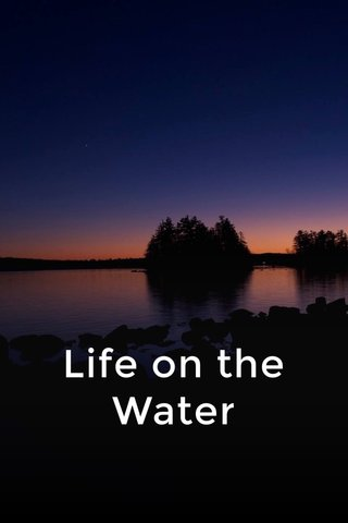 Life on the Water