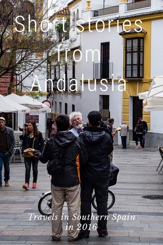 Short stories from Andalusia Travels in Southern Spain in 2016